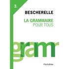 Bescherelle Bescherelle III : La Grammaire pour tous Printed Book